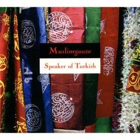 MUSLIMGAUZE / Speaker Of Turkish (CD)