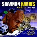 SHANNON HARRIS / Audio Urbanology : The Art Of Audio Truism (CD)
