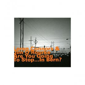 LOREN CONNORS & JIM O'ROURKE / Are You Going To Stop... In Bern ? (CD)