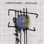 CHRISTINA KUBISCH / Mono Fluido (CD)