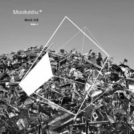MARK FELL / Manitutshu (2LP)