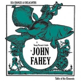 JOHN FAHEY / Sea Changes & Coelacanths : A Young Person's Guide To John Fahey (2CD)