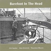 JIM SAUTER, DON DIETRICH, THURSTON MOORE / Barefoot In The Head (CD)