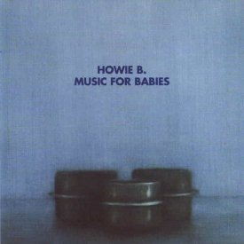 HOWIE B / Music For Babies (CD)