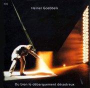 HEINER GOEBBELS / Ou Bien Le Debarquement Desastreux (CD)