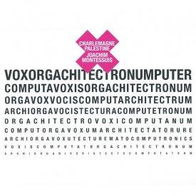 CHARLEMAGNE PALESTINE, JOACHIM MONTESSUIS / Voxorgachitectronumputer (CD)