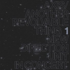 高柳 昌行 (Masayuki Takayanagi New Direction Unit) / Axis Another Revolable Thing Part 1 (CD/LP) - sleeve image