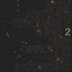 高柳 昌行 (Masayuki Takayanagi New Direction Unit) / Axis Another Revolable Thing Part 2 (CD/LP) - sleeve image