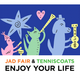 JAD FAIR & TENNISCOATS / Enjoy Your Life (CD)