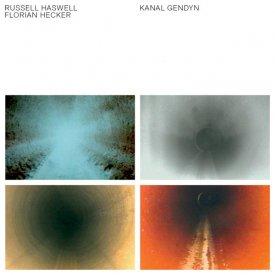 RUSSELL HASWELL & FLORIAN HECKER / Kanal Gendyn (LP+DVD audio)