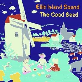 ELLIS ISLAND SOUND / The Good Seed (CD)