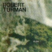 ROBERT TURMAN / Flux (CD/2LP)