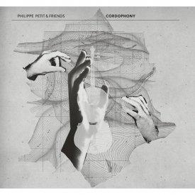 PHILIPPE PETIT & FRIENDS / Cordophony (CD)