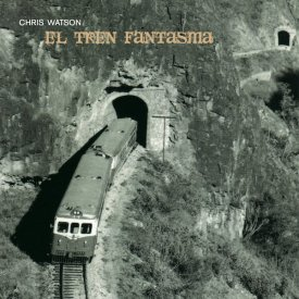 CHRIS WATSON / El Tren Fantasma (CD)