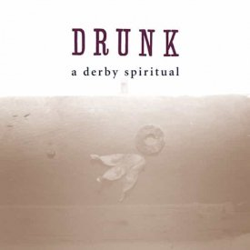 DRUNK / A Derby Spiritual (CD)