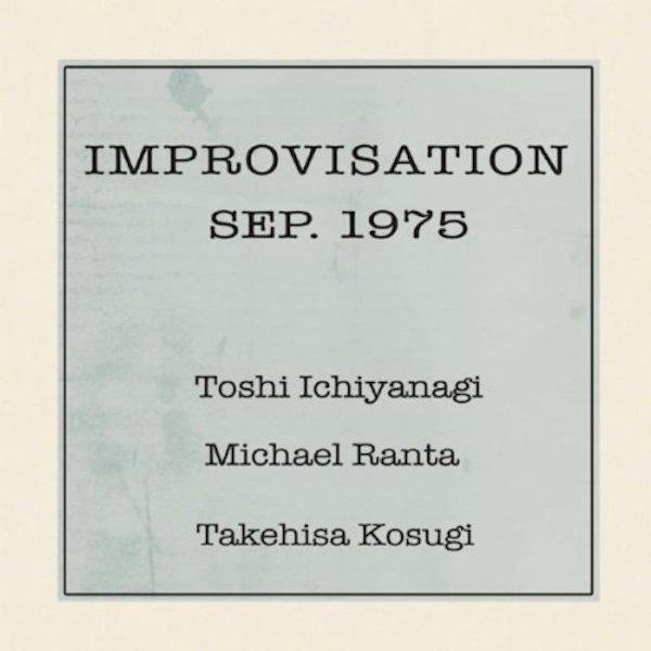 TOSHI ICHIYANAGI, MICHAEL RANTA, TAKEHISA KOSUGI / Improvisation Sep. 1975 (LP 180g)