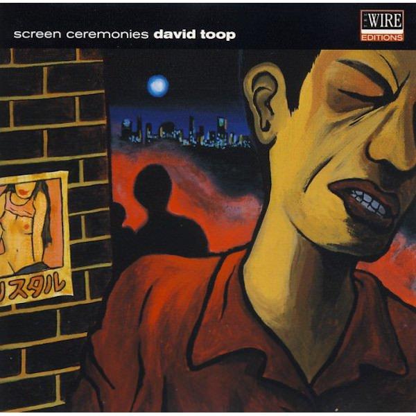 DAVID TOOP / Screen Ceremonies (CD) - sleeve image