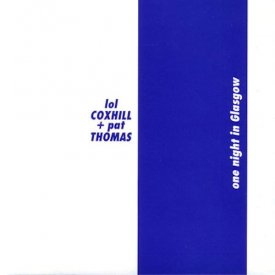 LOL COXHILL + PAT THOMAS / One Night In Glasgow (CD)