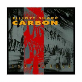 ELLIOTT SHARP / CARBON / Truthtable (CD)
