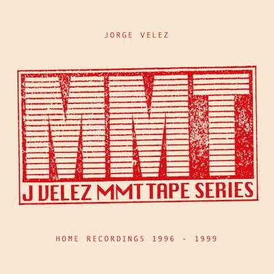 JORGE VELEZ / MMT Tape Series - Home Recordings 1996 - 1999 (2LP)