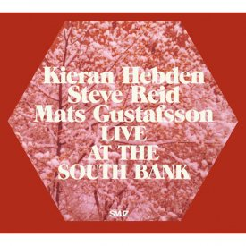 KIERAN HEBDEN + STEVE REID + MATS GUSTAFSSON / Live At The South Bank (2CD 国内盤仕様)