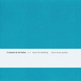 F.S. BLUMM & NILS FRAHM / Music for wobbling Music versus gravity (CD)