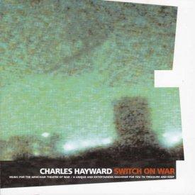 CHARLES HAYWARD / Switch On War (CD)