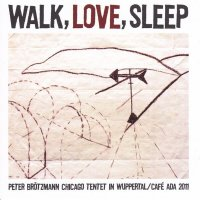 PETER BR?TZMANN CHICAGO TENTET / Walk, Love, Sleep (2CD)