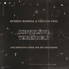 RUSSELL HASWELL & YASUNAO TONE / Convulsive Threshold (CD)