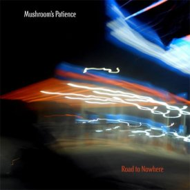 MUSHROOM'S PATIENCE / Road To Nowhere (CD)