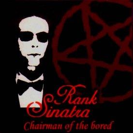 RANK SINATRA / chairman of the bored