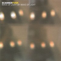SCANNERFUNK / Wave Of Light By Wave Of Light (CD)