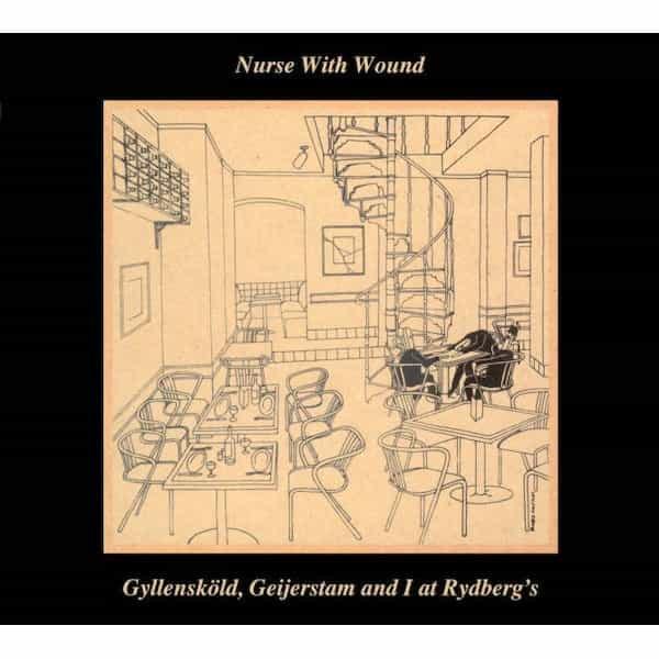 NURSE WITH WOUND /  Gyllensköld, Geijerstam and I at Rydberg's (CD)