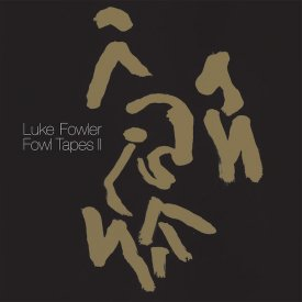 LUKE FOWLER / Fowl Tapes II (LP+DL)