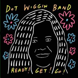 DOT WIGGIN BAND / Ready! Get! Go! (CD/LP)