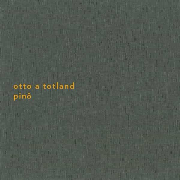 OTTO A TOTLAND / Pino (CD/LP) - sleeve image