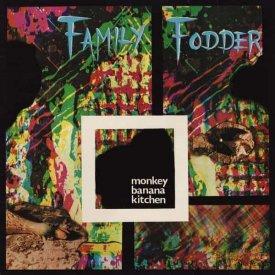 FAMILY FODDER / Monkey Banana Kitchen (CD/LP)