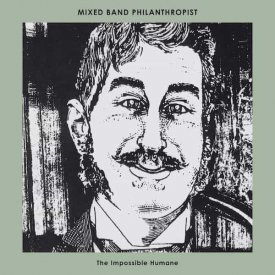 MIXED BAND PHILANTHROPIST / The Impossible Humane (LP) - sleeve image