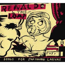RENALDO & THE LOAF / Songs For Swinging Larvae (2CD)