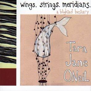 TARA JANE O'NEIL / wings.strings.meridians.