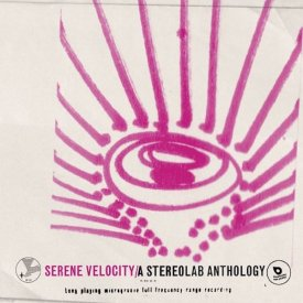 STEREOLAB / Serene Velocity / A Stereolab Anthology (2LP)