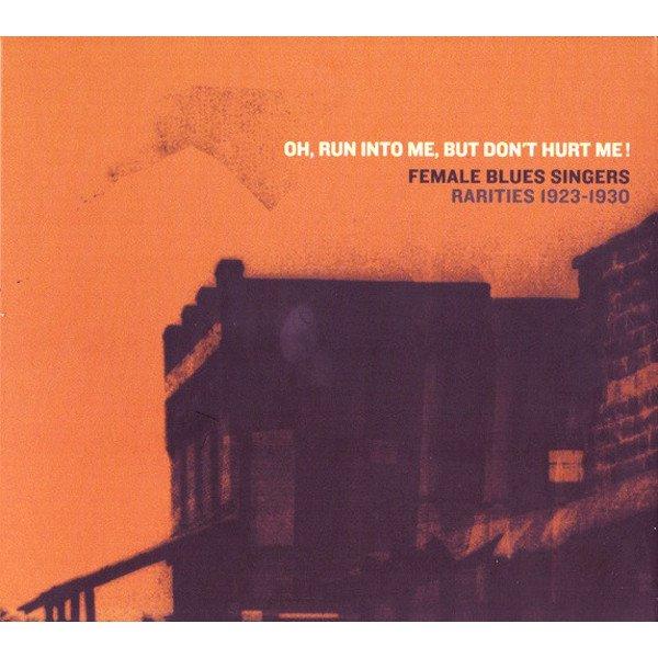Various / Oh, Run Into Me, But Don't Hurt Me! - Female Blues Singers (Rarities 1923 - 1930) (CD)