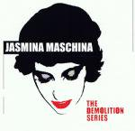 JASMINA MASCHINA / The Demolition Series (CD)