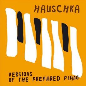 HAUSCHKA / Versions Of The Prepared Piano (CD)