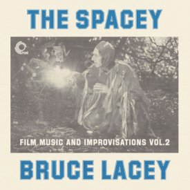 BRUCE LACEY / The Spacey Bruce Lacey - Film Music And Improvisations Vol. 2 (LP)