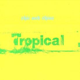 SHIT & SHINE / Tropical (LP)