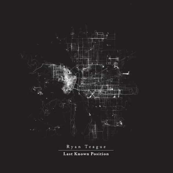 RYAN TEAGUE / Last Known Position (12''+DL) Cover