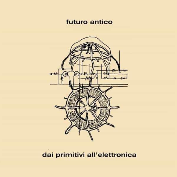 FUTURO ANTICO / Dai Primitivi All'Elettronica (CD/LP)