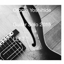 OTOMO YOSHIHIDE (大友良英) / Guitar Solo 2015 Left (ギター・ソロ 2015 LEFT) (CD)