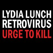 LYDIA LUNCH RETROVIRUS / Urge To Kill (CD)
